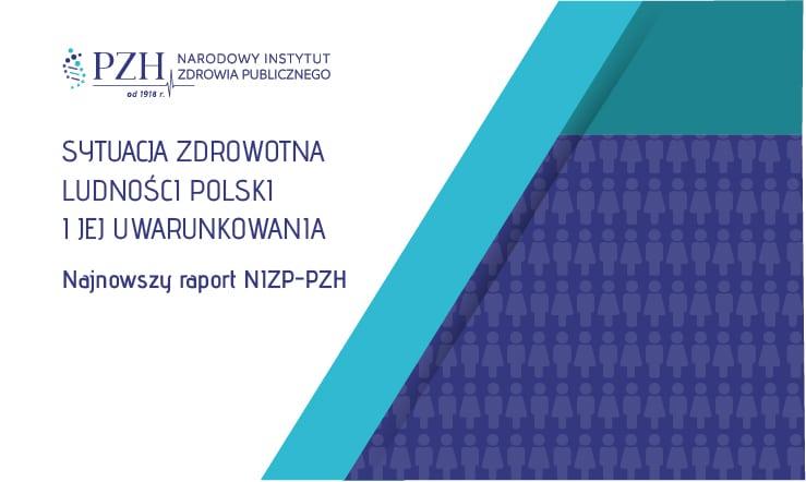 """Najnowszy raport NIZP-PZH """"Sytuacja zdrowotna ludności Polski i jej uwarunkowania"""""""