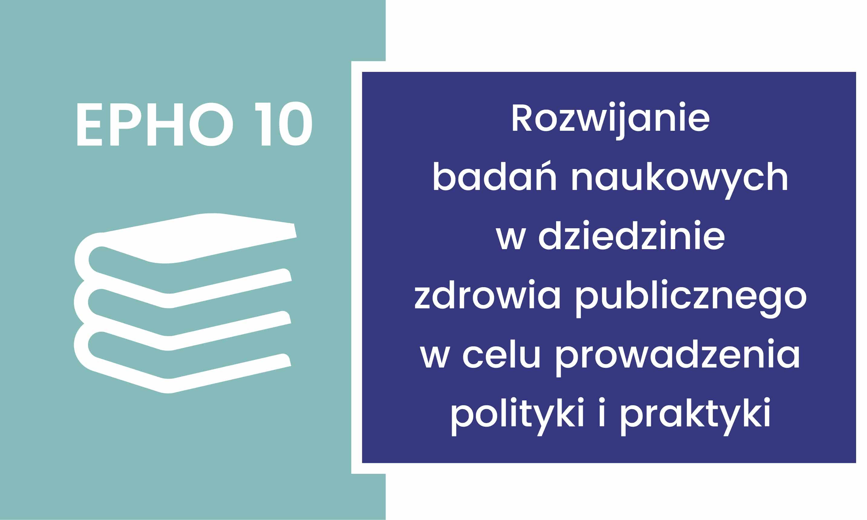 EPHO 10. Rozwijanie badań naukowych w dziedzinie zdrowia publicznego w celu prowadzenia polityki i praktyki