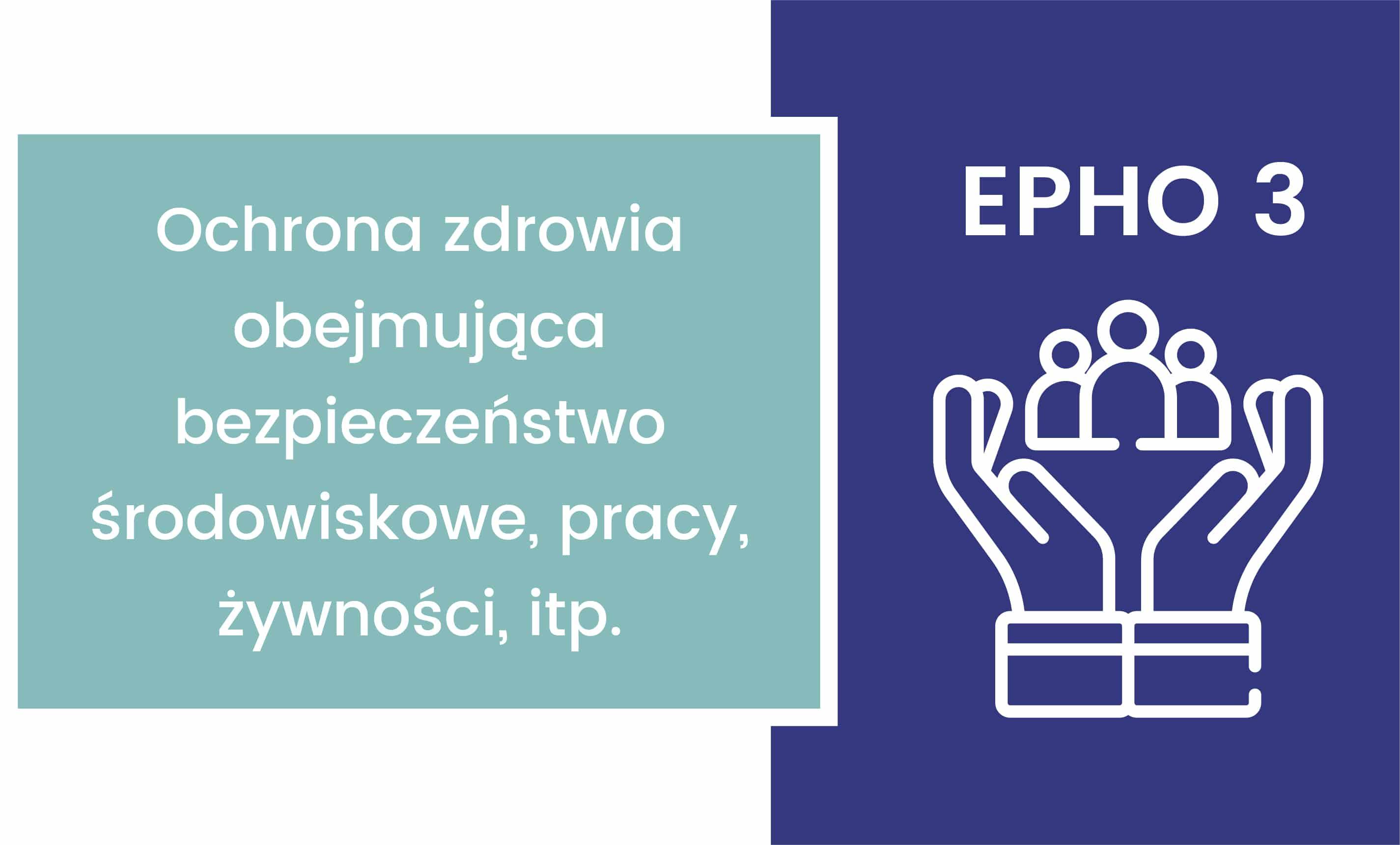 EPHO 3. Ochrona zdrowia obejmująca bezpieczeństwo środowiskowe, pracy, żywności, itp.