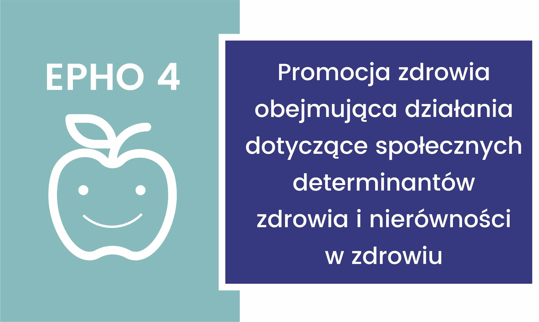 EPHO 4. Promocja zdrowia obejmująca działania dotyczące społecznych determinantów zdrowia  i nierówności w zdrowiu
