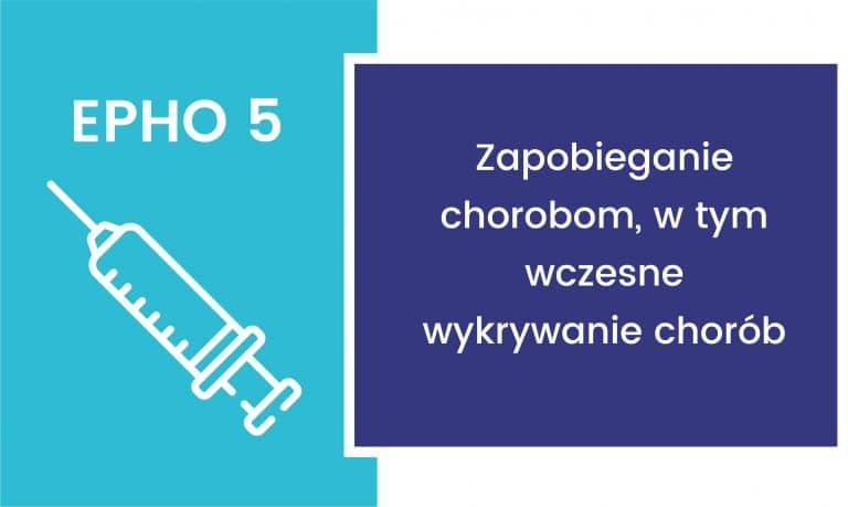 EPHO 5. Zapobieganie chorobom, w tym wczesne wykrywanie chorób