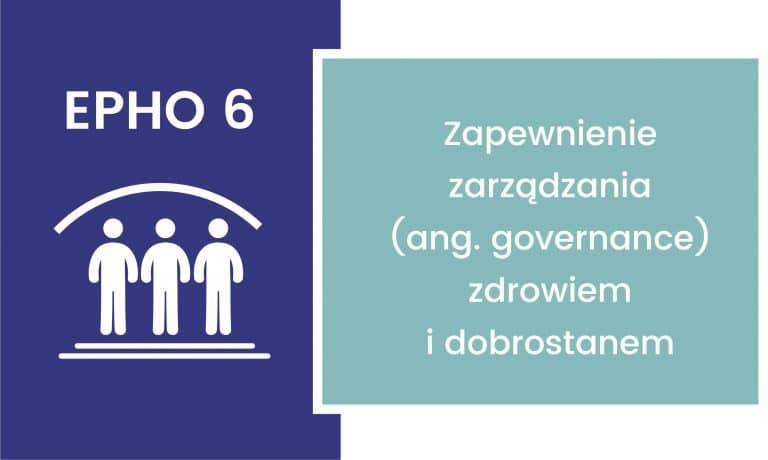 EPHO 6. Zapewnienie zarządzania (ang. governance) zdrowiem i dobrostanem
