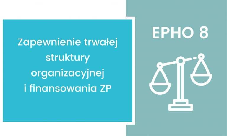 EPHO 8. Zapewnienie trwałej struktury organizacyjnej i finansowania zdrowia publicznego