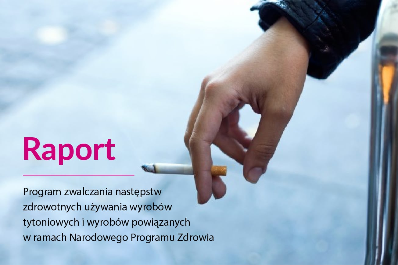 Raport – Program zwalczania następstw zdrowotnych używania wyrobów tytoniowych i wyrobów powiązanych w ramach Narodowego Programu Zdrowia