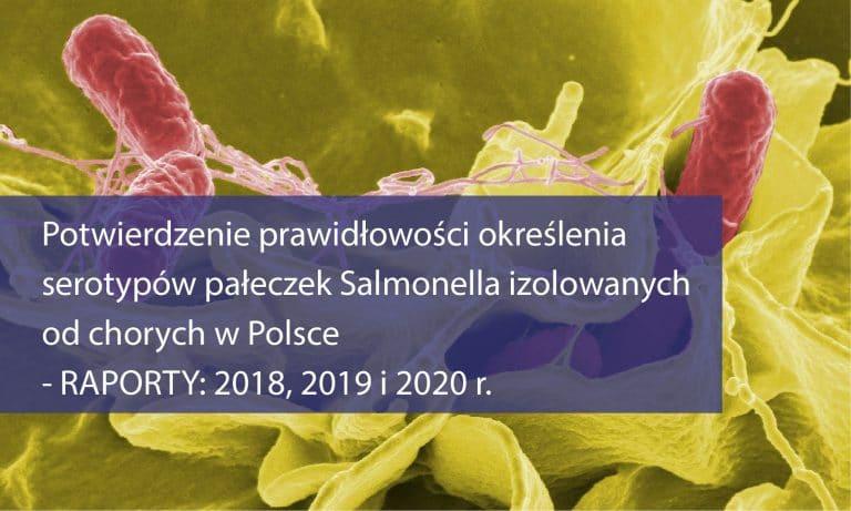 Potwierdzenie prawidłowości określenia serotypów pałeczek Salmonella izolowanych od chorych w Polsce – RAPORTY 2018, 2019 i 2020 rok