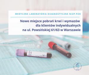 Pacjentów indywdualnych zapraszamy na pobranie krwi i wymazu do Centrum Medycznego NIZP-PZH na ul. Powsińską 61/63 w Warszawie